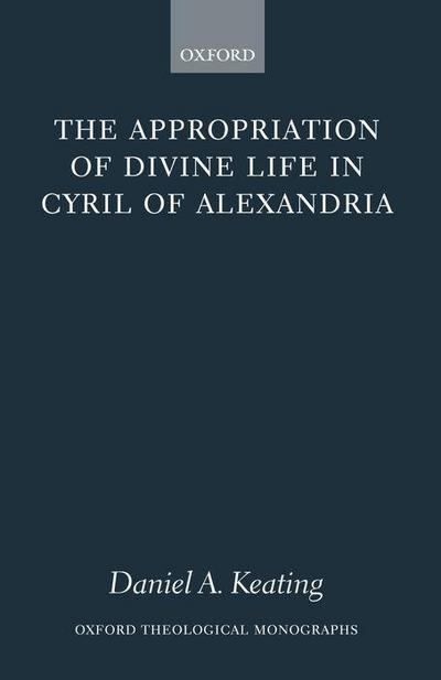 The Appropriation of Divine Life in Cyril of Alexandria