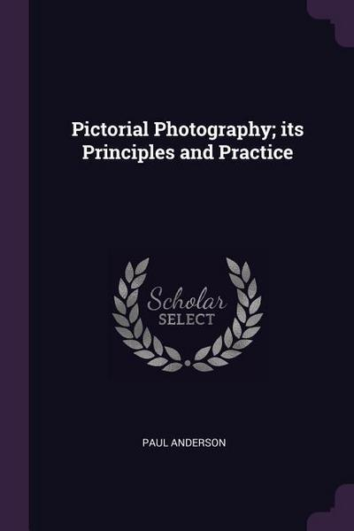 Pictorial Photography; Its Principles and Practice