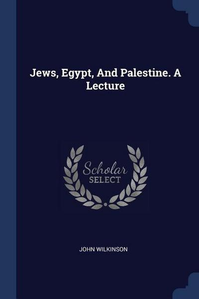 Jews, Egypt, and Palestine. a Lecture