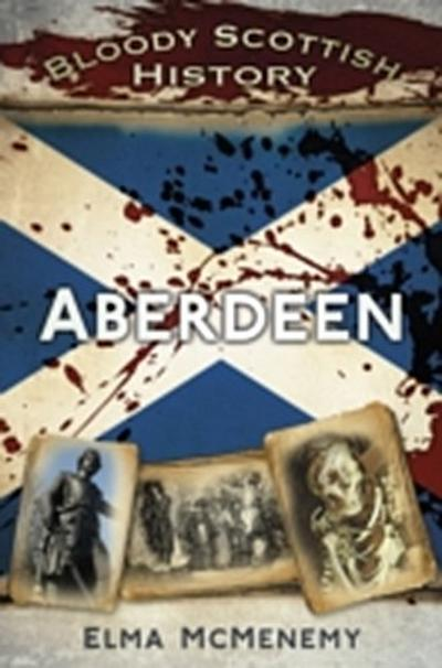 Bloody Scottish History: Aberdeen