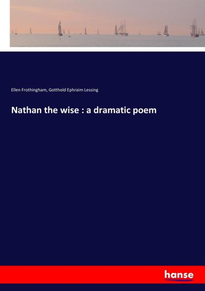 Nathan the wise : a dramatic poem