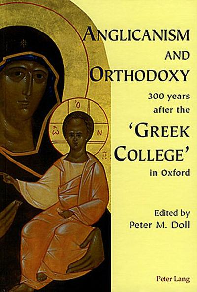 Anglicanism and Orthodoxy 300 years after the 'Greek College' in Oxford