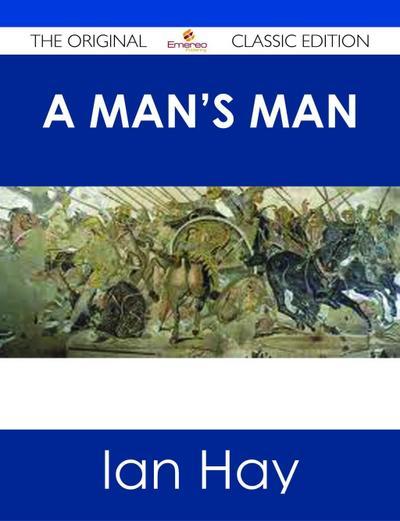 A Man's Man - The Original Classic Edition