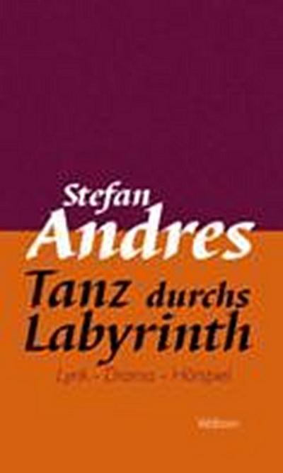Werke in Einzelausgaben / Tanz durchs Labyrinth: Lyrik - Dramen - Hörspiel