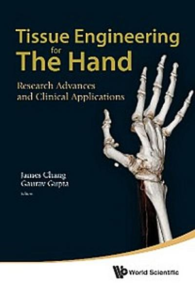 Tissue Engineering For The Hand: Research Advances And Clinical Applications