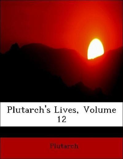 Plutarch's Lives, Volume 12