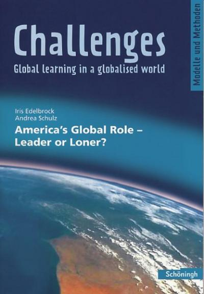 Challenges - Global learning in a globalised world. Modelle und Methoden für den Englischunterricht: Challenges: America's Global Role - Leader or Loner?