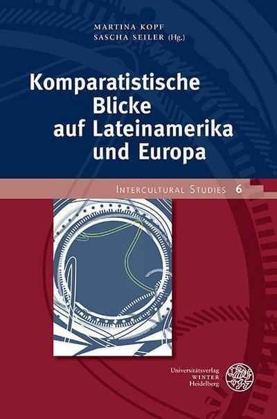 Komparatistische Blicke auf Lateinamerika und Europa
