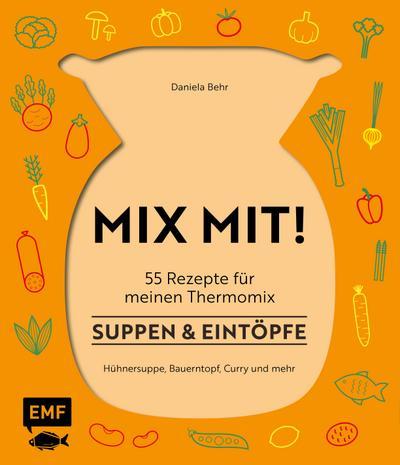 MIX MIT! 55 Rezepte für meinen Thermomix – Suppen und Eintöpfe; Hühnersuppe, Bauerntopf, Curry und mehr; Deutsch
