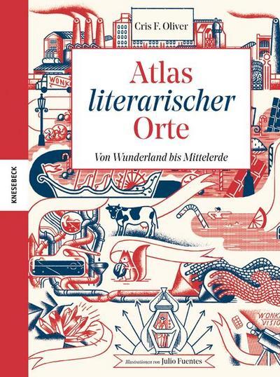 Atlas literarischer Orte; Von Wunderland bis Mittelerde; Ill. v. Fuentes, Julio; Übers. v. Krichtel, Janika; Deutsch; 92 farb. Abb.