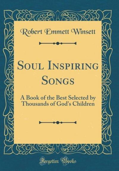 Soul Inspiring Songs: A Book of the Best Selected by Thousands of God's Children (Classic Reprint)