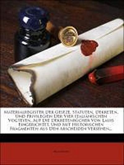 Materialregister der Geseze, Statuten, Dekreten, und Privilegien der Vier Italiänischen Vogteyen