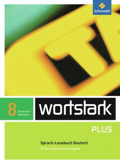 wortstark SprachLeseBuch 8. Differenzierende Ausgabe. Nordrhein-Westfalen