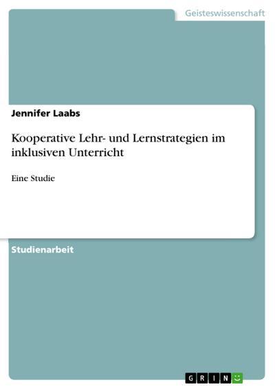 Kooperative Lehr- und Lernstrategien im inklusiven Unterricht: Eine Studie
