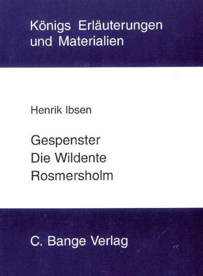 Gespenster, Die Wildente und Rosmersholm. Textanalyse und Interpretation.