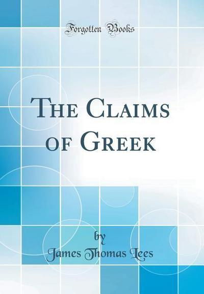 The Claims of Greek (Classic Reprint)