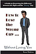 How to Lose the Wrong Guy... Without Losing Y ...