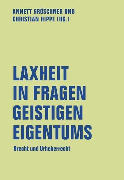Laxheit in Fragen geistigen Eigentums: Brecht und Urheberrecht (lfb texte)
