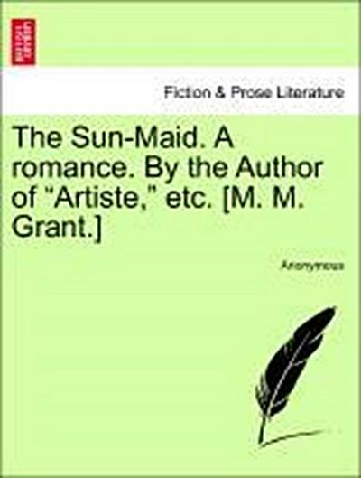 The Sun-Maid. A romance. By the Author of