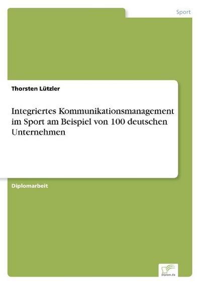 Integriertes Kommunikationsmanagement im Sport am Beispiel von 100 deutschen Unternehmen