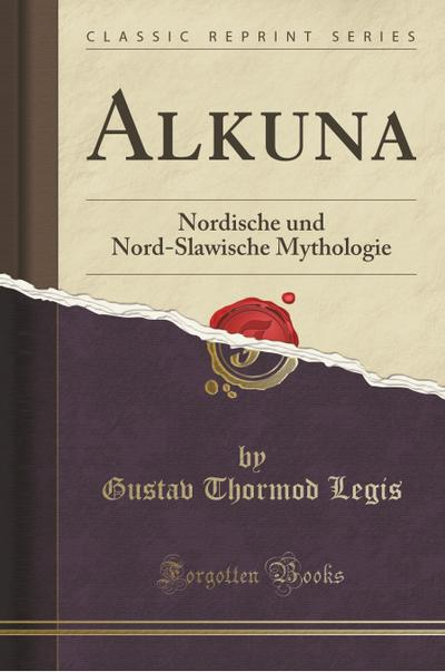 Alkuna: Nordische Und Nord-Slawische Mythologie (Classic Reprint)