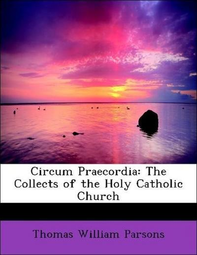 Circum Praecordia: The Collects of the Holy Catholic Church