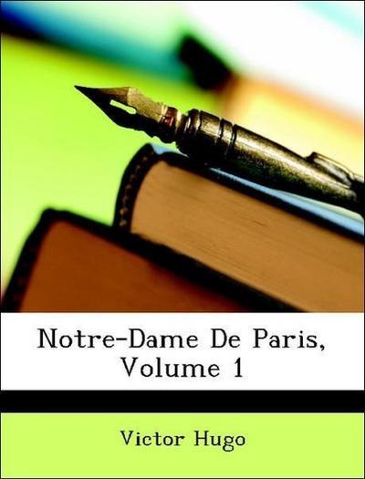 Hugo, V: Notre-Dame De Paris, Volume 1