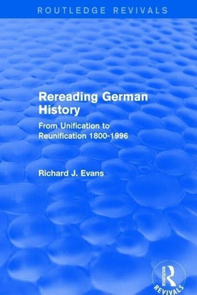 Rereading German History (Routledge Revivals): From Unification to Reunification 1800-1996