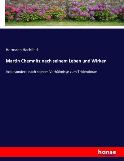 Martin Chemnitz nach seinem Leben und Wirken