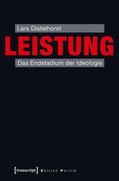 Leistung: Das Endstadium der Ideologie (Edition Politik)