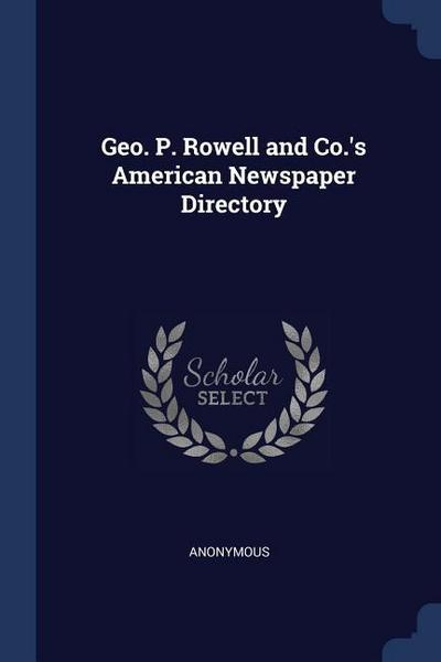 Geo. P. Rowell and Co.'s American Newspaper Directory