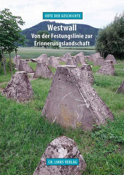 Westwall; Von der Festungslinie zur Erinnerungslandschaft; Deutsch; 18 schw.-w. Abb. 20 farb. Abb. 1 Ktn.