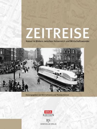 Zeitreise: Kassel in Bildern zwischen Kaiserreich und Wirtschaftswunder;