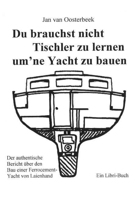 Du brauchst nicht Tischler lernen um ne Yacht zu bauen Jan van Oosterbeek