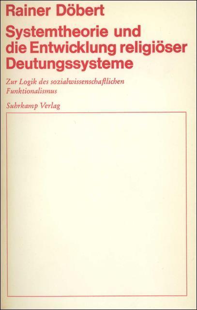 Systemtheorie und die Entwicklung religiöser Deutungssysteme Rainer Döbert