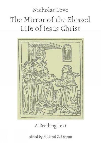 Nicholas Love: The Mirror of the Blessed Life of Jesus Christ: A Reading Text