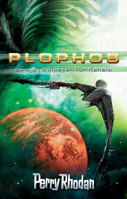 Perry Rhodan. Plophos-Zyklus 2: Soldaten für Kahalo Klaus N. Frick