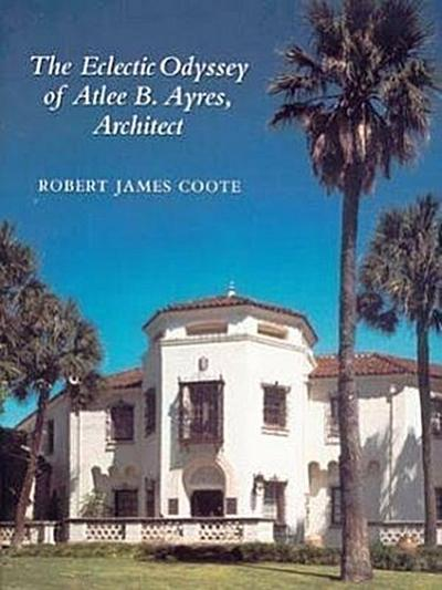 The Eclectic Odyssey of Atlee B. Ayres, Architect