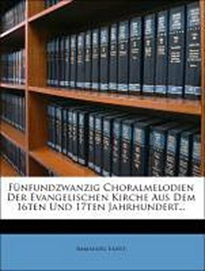 Fünfundzwanzig Choralmelodien der evangelischen Kirche aus dem 16ten und 17ten Jahrhundert.