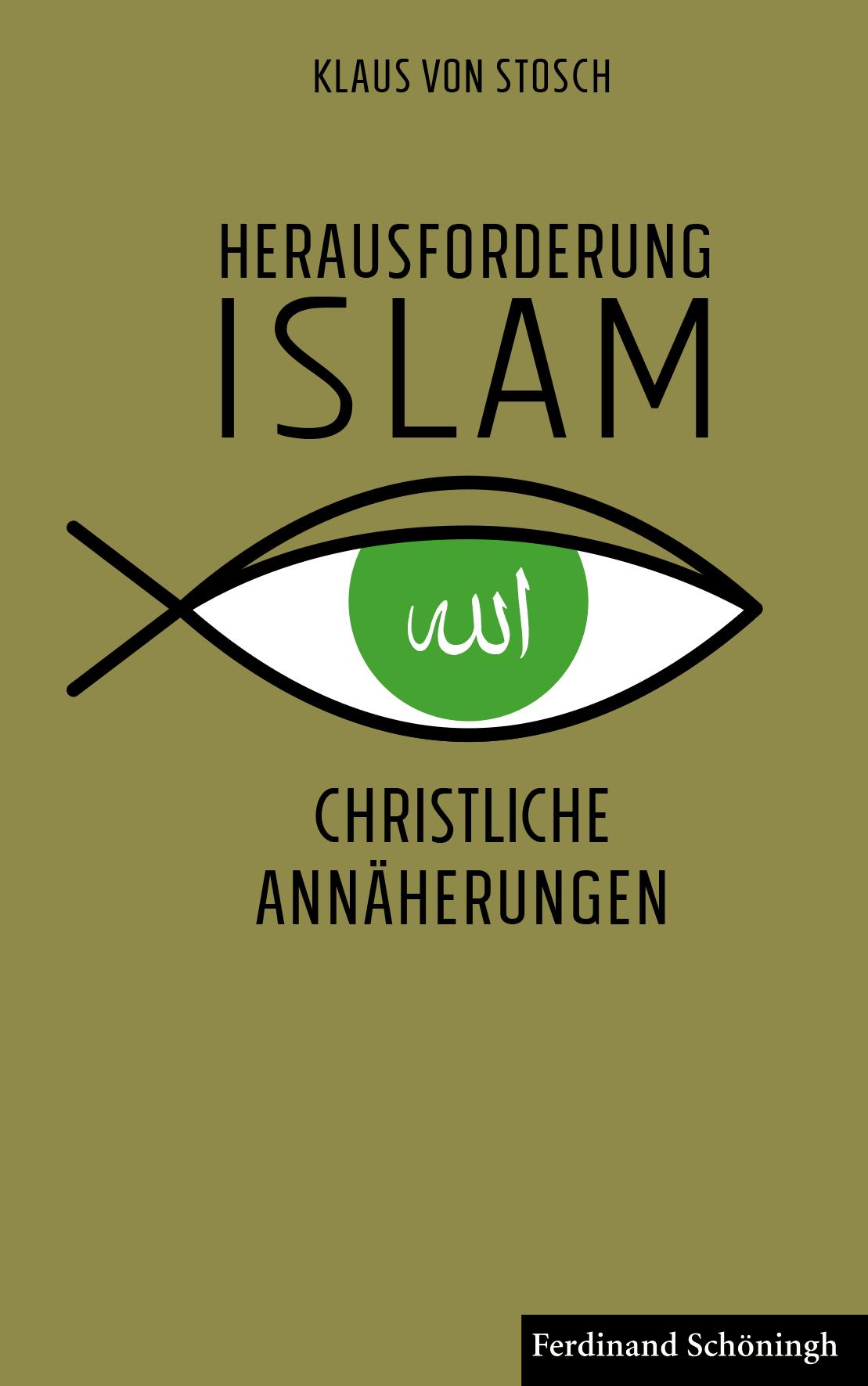 Herausforderung Islam: Christliche Annäherungen Klaus von Stosch