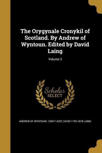 ORYGYNALE CRONYKIL OF SCOTLAND