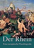 Der Rhein - ; Eine europäische Flussbiografie; Hrsg. v. Plessen, Marie-Louise ; Deutsch; 120 Illustr.