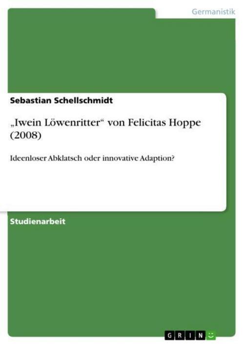 """""""""""Iwein Löwenritter"""""""" von Felicitas Hoppe (2008)   Sebastian ... 9783656278085"""