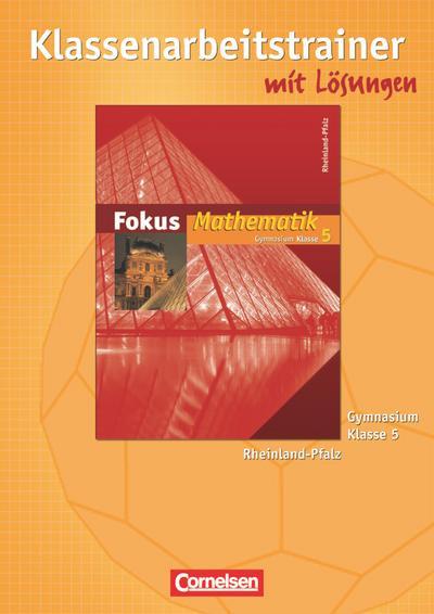 Fokus Mathematik. 5. Schuljahr. Klassenarbeitstrainer. Gymnasium Rheinland-Pfalz