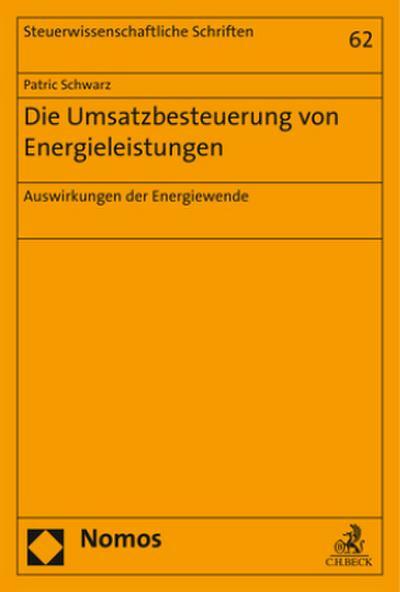 Die Umsatzbesteuerung von Energieleistungen: Auswirkungen der Energiewende (Steuerwissenschaftliche Schriften, Band 62)