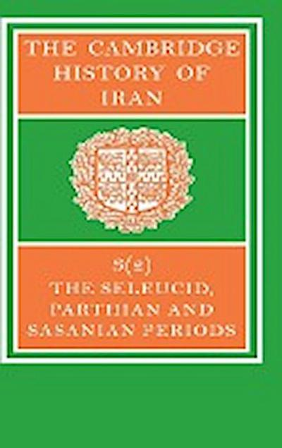 The Cambridge History of Iran: The Seleucid, Parthian and Sasanian Periods