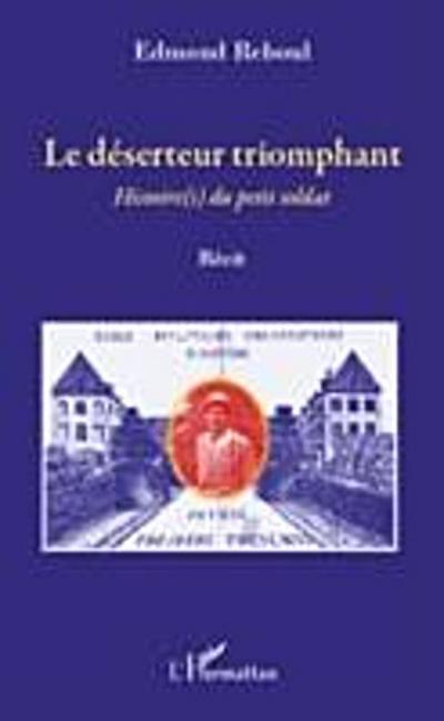 Le deserteur triomphant - histoire(s) du petit soldat