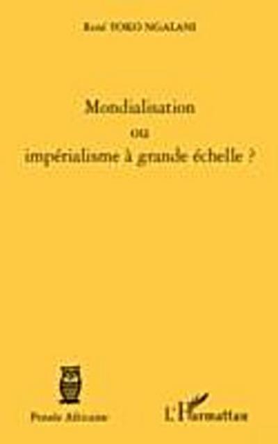 Mondialisation ou imperialisme A grande echelle ?