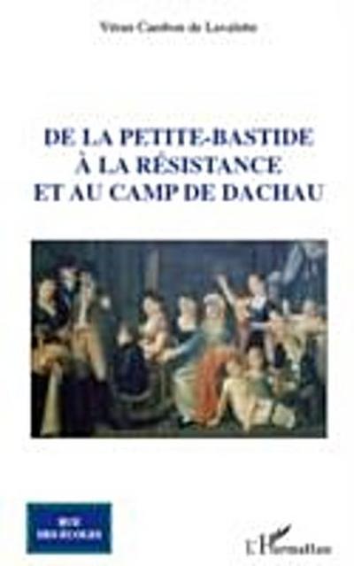De la petite-bastide A la resistance et au camp de dachau