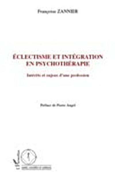 Eclectisme et integration en psychotherapie - interets et en